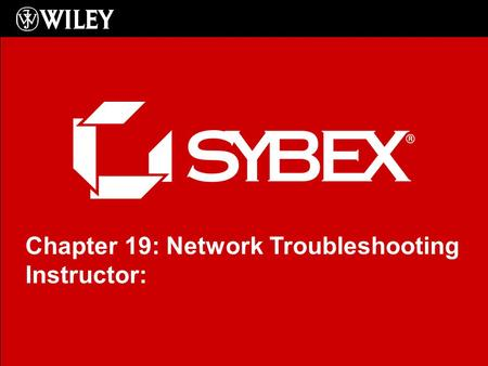 Click to edit Master subtitle style Chapter 19: Network Troubleshooting Instructor: