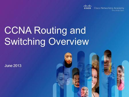 June 2013 CCNA Routing and Switching Overview. © 2012 Cisco and/or its affiliates. All rights reserved. Cisco Confidential 2 OverviewPlanning ResourcesRecommended.