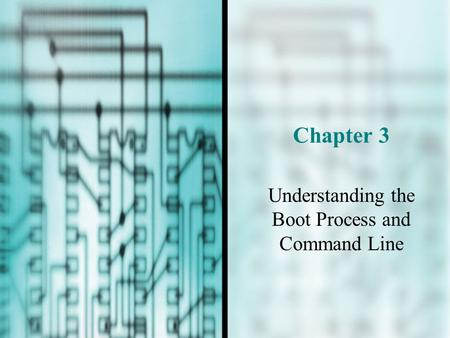 Chapter 3 Understanding the Boot Process and Command Line.