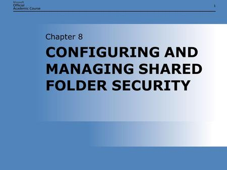 11 CONFIGURING AND MANAGING SHARED FOLDER SECURITY Chapter 8.