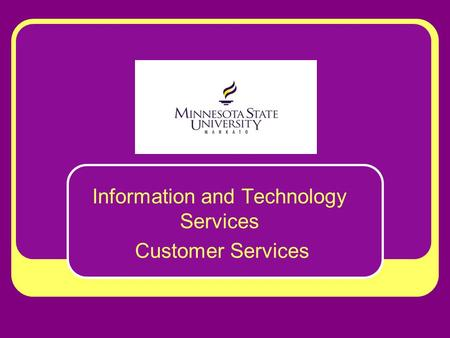 Information and Technology Services Customer Services.
