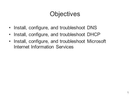 Objectives Install, configure, and troubleshoot DNS
