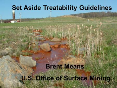Set Aside Treatability Guidelines Brent Means U.S. Office of Surface Mining.