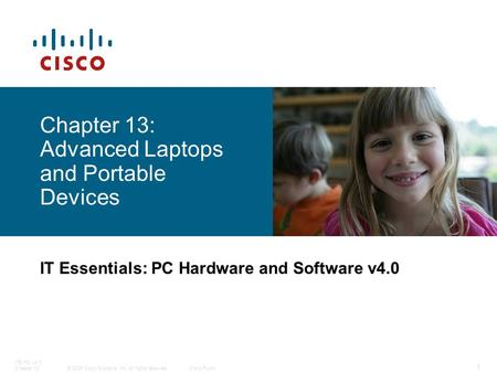 © 2006 Cisco Systems, Inc. All rights reserved.Cisco Public ITE PC v4.0 Chapter 13 1 Chapter 13: Advanced Laptops and Portable Devices IT Essentials: PC.