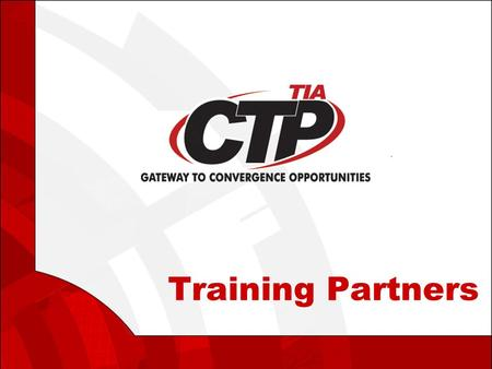 Training Partners. Agenda  CTP Certification Program  CTP Target Market  Official CTP Courseware  Official CTP Classroom Guide  Official CTP E-Learning.