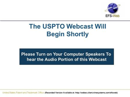 United States Patent and Trademark Office (Recorded Version Available at:  The USPTO Webcast Will Begin Shortly.