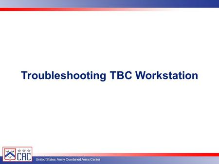 United States Army Combined Arms Center Troubleshooting TBC Workstation.