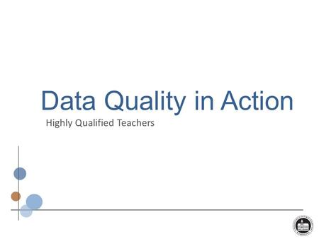 Data Quality in Action Highly Qualified Teachers.