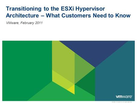Transitioning to the ESXi Hypervisor Architecture – What Customers Need to Know VMware, February 2011.