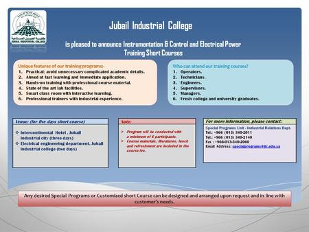 Jubail Industrial College is pleased to announce Instrumentation & Control and Electrical Power Training Short Courses For more information, please contact: