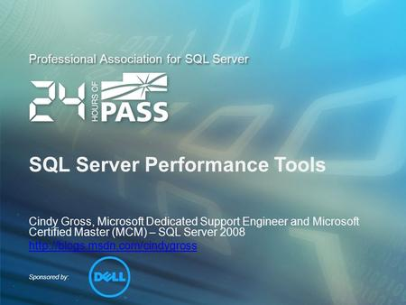 Sponsored by: Professional Association for SQL Server SQL Server Performance Tools Cindy Gross, Microsoft Dedicated Support Engineer and Microsoft Certified.