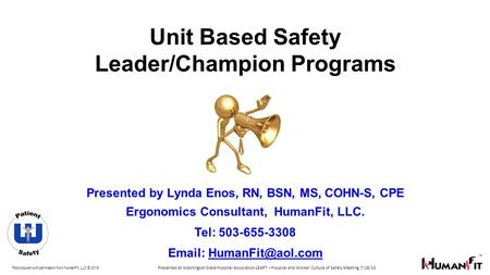 Reproduced with permission from HumanFit, LLC © 2014. Unit Based Safety Leader/Champion Programs Presented by Lynda Enos, RN, BSN, MS, COHN-S, CPE Ergonomics.