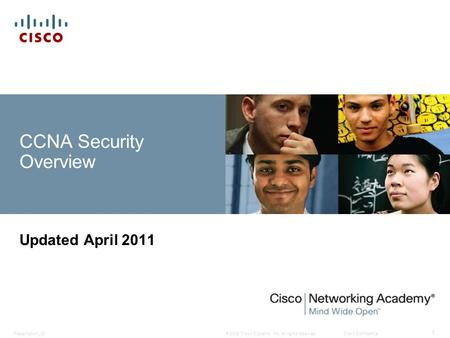 © 2008 Cisco Systems, Inc. All rights reserved.Cisco ConfidentialPresentation_ID 1 CCNA Security Overview Updated April 2011.