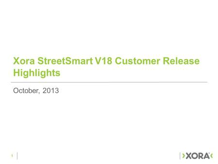 Xora StreetSmart V18 Customer Release Highlights 1 October, 2013.
