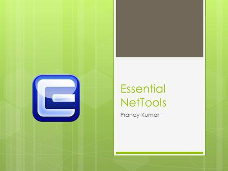 Essential NetTools Pranay Kumar. Essential NetTools  This tool is a set of network tools useful in diagnosing networks and monitoring your computer's.