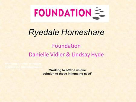 Ryedale Homeshare Foundation Danielle Vidler & Lindsay Hyde Working to offer a unique solution to homelessness 'Working to offer a unique solution to.