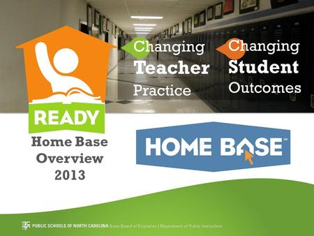 Home Base Overview 2013 Changing Teacher Practice Changing Student Outcomes.