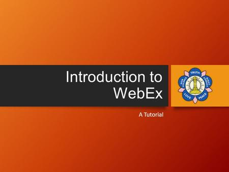 Introduction to WebEx A Tutorial. Objective Understand the benefits of WebEx Learn how to sign on to a meeting Learn how to host a meeting.