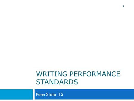 WRITING PERFORMANCE STANDARDS Penn State ITS 1. Goals for Today 2  Introduction  Performance management timeline  Process for Job Responsibilities.