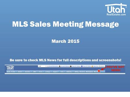 MLS Sales Meeting Message March 2015 Be sure to check MLS News for full descriptions and screenshots!