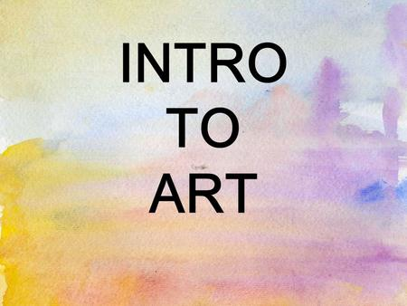 INTRO TO ART. Intro to Art Design Digital Photo PaintingCeramicsDrawing Drawing II Painting II Ceramics II Graphic Arts Media Exploration Independent.