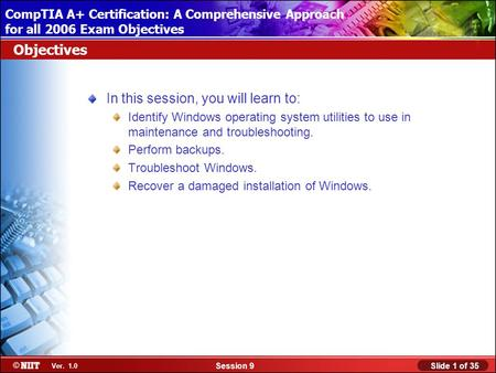 Installing Windows XP Professional Using Attended Installation Slide 1 of 35Session 9 Ver. 1.0 CompTIA A+ Certification: A Comprehensive Approach for all.