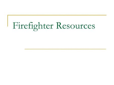 Firefighter Resources. Before you call... Reboot and try again Try it on another workstation Test your Internet connection Was it working yesterday? Is.