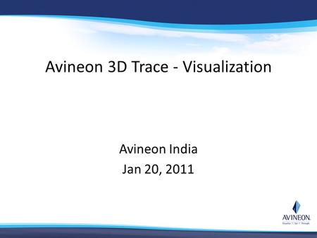 Avineon 3D Trace - Visualization Avineon India Jan 20, 2011.
