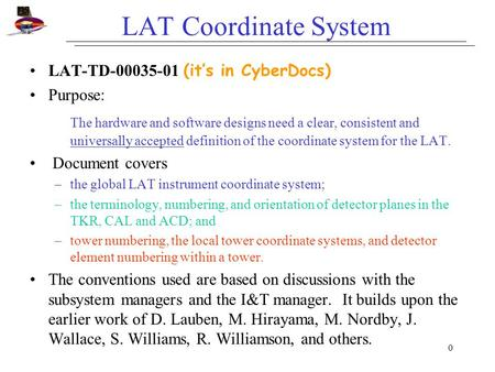 0 LAT Coordinate System LAT-TD-00035-01 (it's in CyberDocs) Purpose: The hardware and software designs need a clear, consistent and universally accepted.