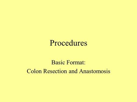 Basic Format: Colon Resection and Anastomosis