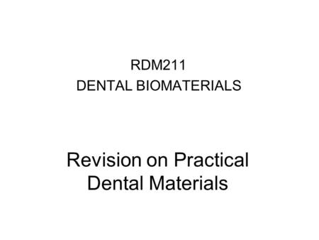Revision on Practical Dental Materials RDM211 DENTAL BIOMATERIALS.