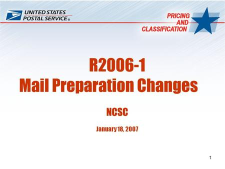 1 R2006-1 Mail Preparation Changes NCSC January 18, 2007.