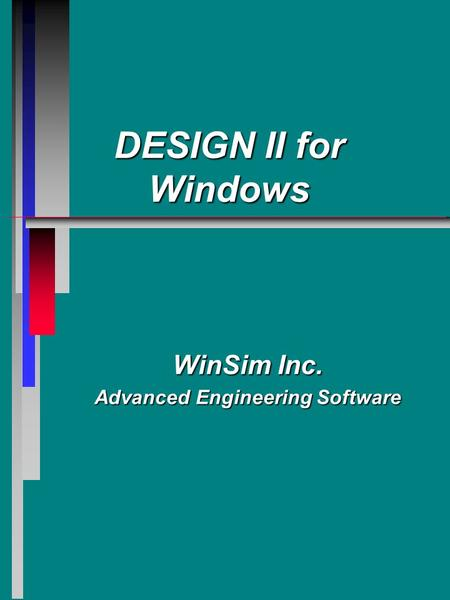 DESIGN II for Windows WinSim Inc. Advanced Engineering Software.