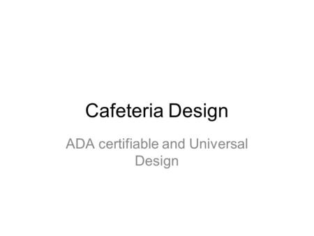 ADA certifiable and Universal Design