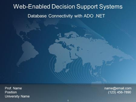 1 Web-Enabled Decision Support Systems Database Connectivity with ADO.NET Prof. Name Position (123) 456-7890 University Name.