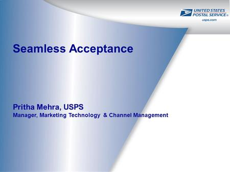 Seamless Acceptance Pritha Mehra, USPS Manager, Marketing Technology & Channel Management.