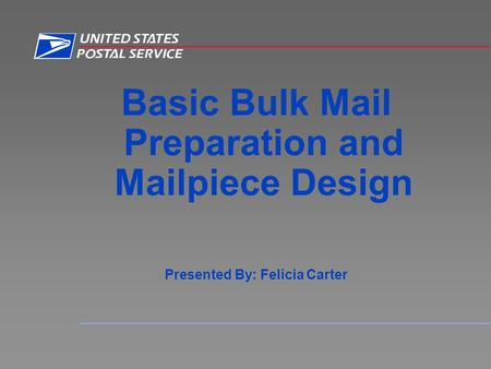 Basic Bulk Mail Preparation and Mailpiece Design Presented By: Felicia Carter.