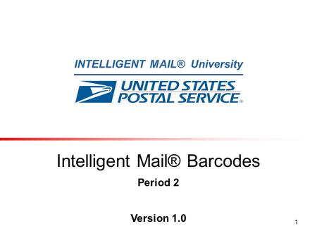INTELLIGENT MAIL® University 1 Intelligent Mail® Barcodes Period 2 Version 1.0.