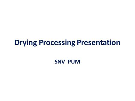 Drying Processing Presentation SNV PUM. Under mechanical dehydration the overall speed of drying depends on - The relative humidity of the air - The air.