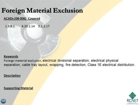 ACADs (08-006) Covered Keywords Foreign material exclusion, electrical divisional separation, electrical physical separation, cable tray layout, wrapping,