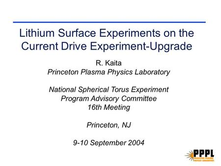 Lithium Surface Experiments on the Current Drive Experiment-Upgrade R. Kaita Princeton Plasma Physics Laboratory National Spherical Torus Experiment Program.