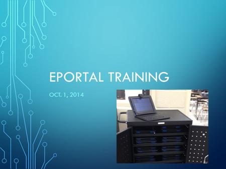EPORTAL TRAINING OCT. 1, 2014. BRIEF REVIEW OF THE EPORTAL TABLET ePortal tablets are basically hardware based web browsing devices Use the same way you.