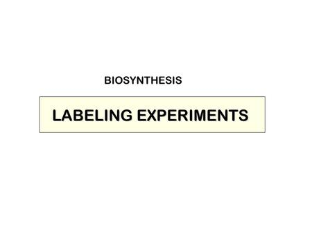 "LABELING EXPERIMENTS BIOSYNTHESIS. RADIOACTIVE LABELLING STUDIES The idea here is to ""feed"" the plant a radioactively labeled precursor and then monitor."
