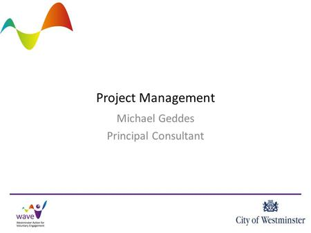 Project Management Michael Geddes Principal Consultant.