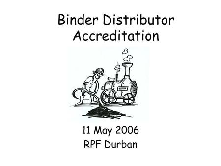 Binder Distributor Accreditation 11 May 2006 RPF Durban.