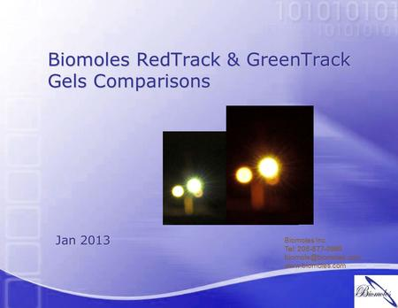 Biomoles RedTrack & GreenTrack Gels Comparisons Biomoles Inc. Tel: 206-877-0969  Jan 2013.