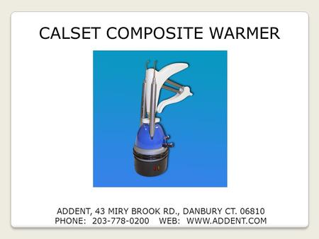 CALSET COMPOSITE WARMER ADDENT, 43 MIRY BROOK RD., DANBURY CT. 06810 PHONE: 203-778-0200 WEB: WWW.ADDENT.COM.