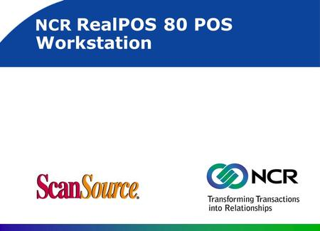 NCR RealPOS 80 POS Workstation. 2 NCR RealPOS Overview Outstanding performance and scalability Excellent expansion Tool free serviceability Upgradeability.