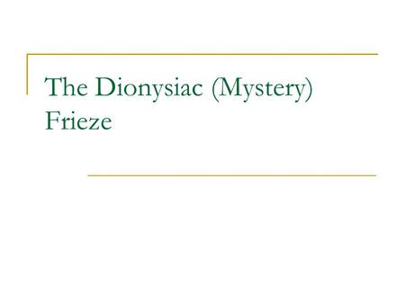 The Dionysiac (Mystery) Frieze. The Basics 54 square metres 3.3m high Figures 1.5 high 60-40 BC Villa of the Mysteries Reason for the name of the Villa.