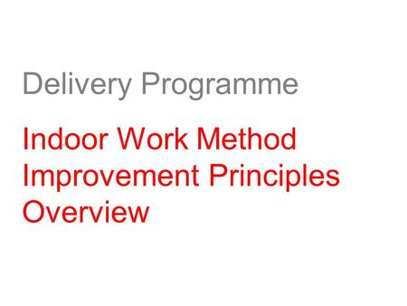 Delivery Programme Indoor Work Method Improvement Principles Overview.